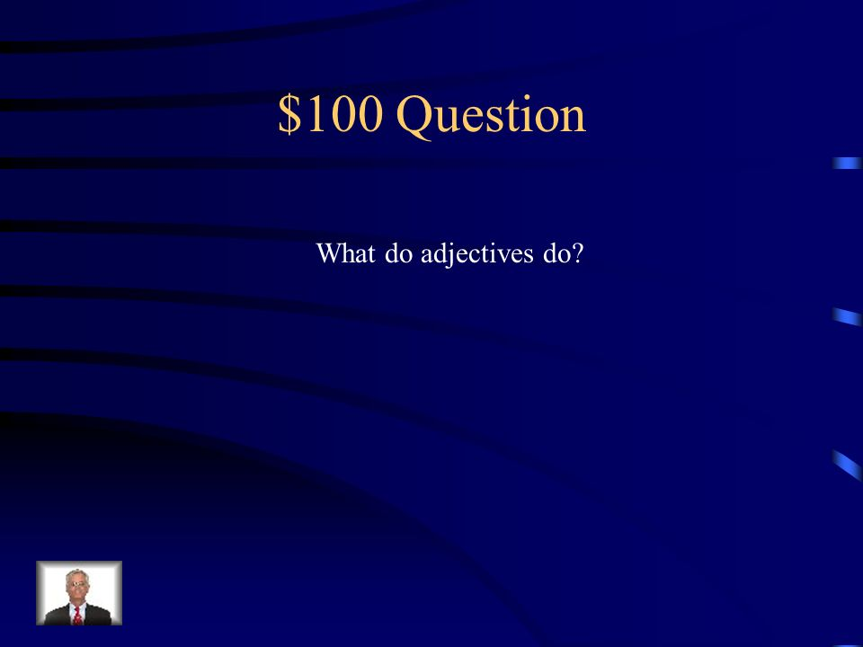 $500 Answer Action verb: crashed S.O.B. verb: is