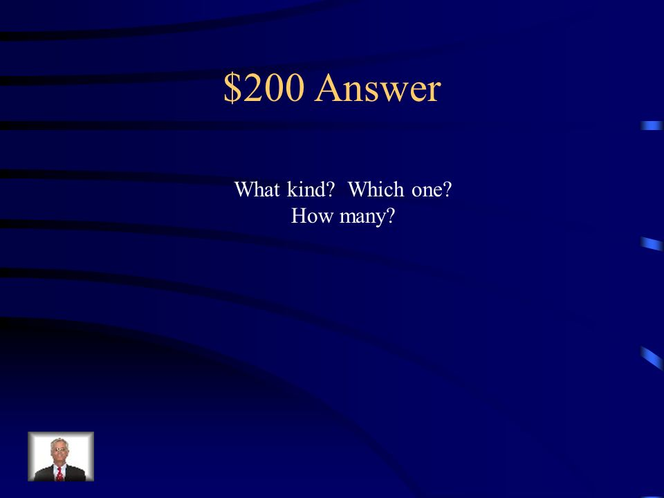 $200 Question What three questions do adjectives answer