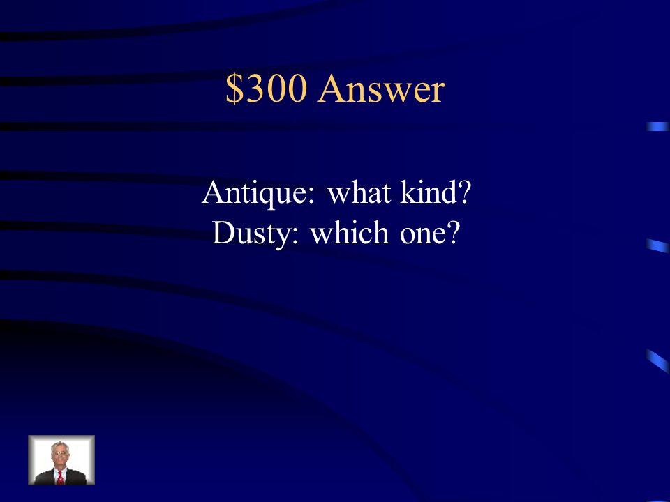 $300 Question Find the adjectives and tell which question they answer: The antique mirror rested on the dusty dresser.