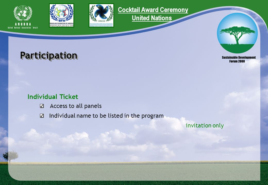 ParticipationParticipation Individual Ticket Access to all panels Individual name to be listed in the program invitation only Cocktail Award Ceremony United Nations