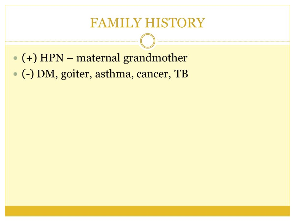 FAMILY HISTORY (+) HPN – maternal grandmother (-) DM, goiter, asthma, cancer, TB