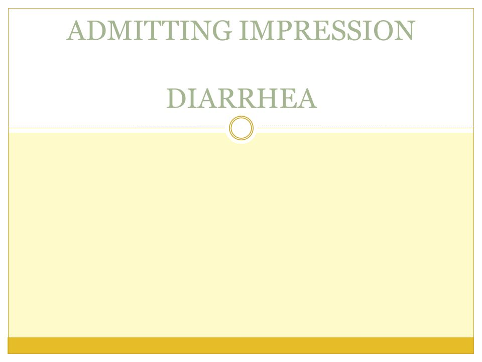 ADMITTING IMPRESSION DIARRHEA
