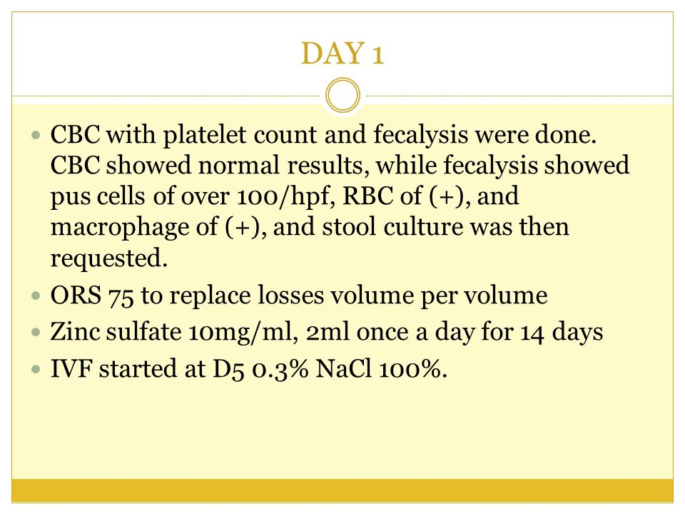 DAY 1 CBC with platelet count and fecalysis were done. CBC showed normal results, while fecalysis showed pus cells of over 100/hpf, RBC of (+), and ma
