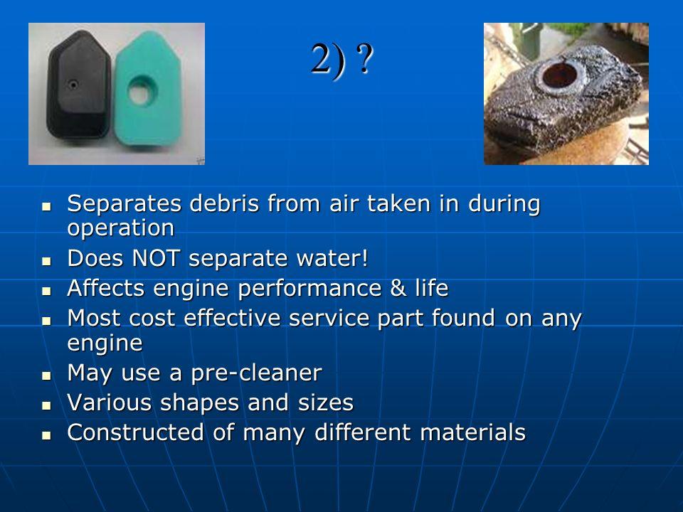 2) ? Separates debris from air taken in during operation Separates debris from air taken in during operation Does NOT separate water! Does NOT separat