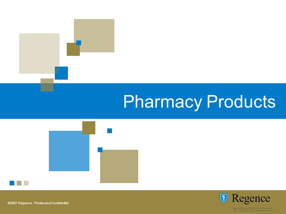 ©2007 Regence. Private and Confidential. Pharmacy Products