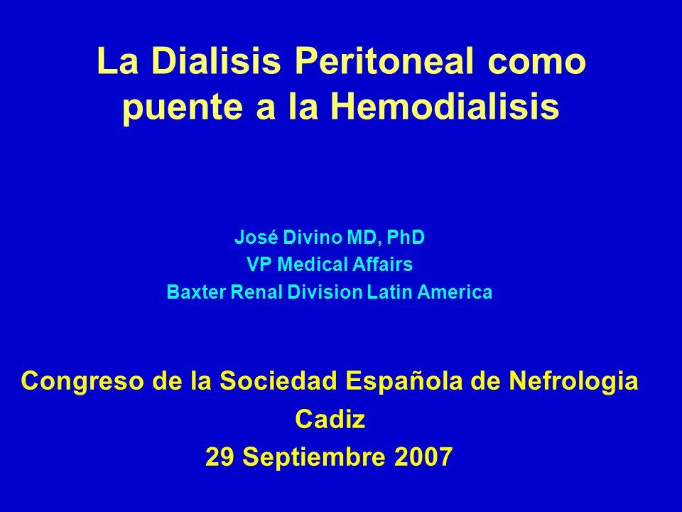 La Dialisis Peritoneal como puente a la Hemodialisis José Divino MD, PhD VP Medical Affairs Baxter Renal Division Latin America Congreso de la Socieda