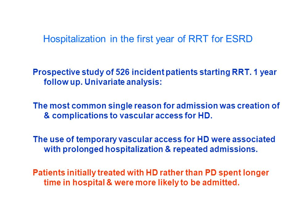 Hospitalization in the first year of RRT for ESRD Prospective study of 526 incident patients starting RRT. 1 year follow up. Univariate analysis: The