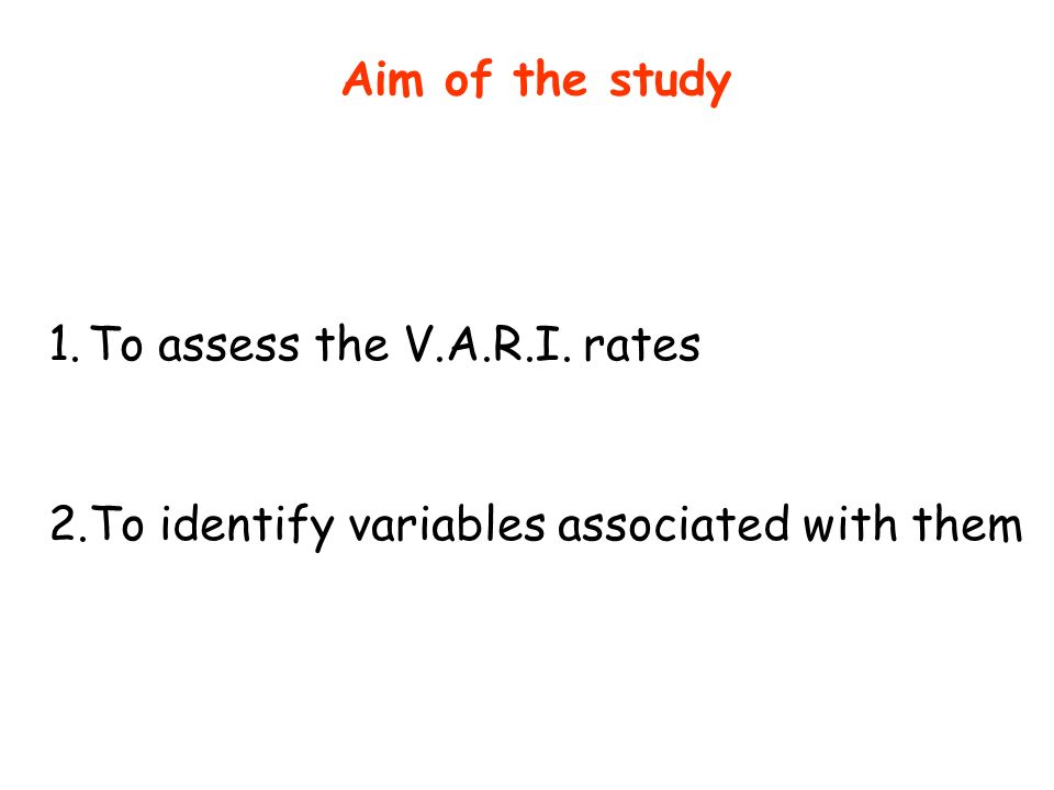 Aim of the study 1.To assess the V.A.R.I. rates 2.To identify variables associated with them