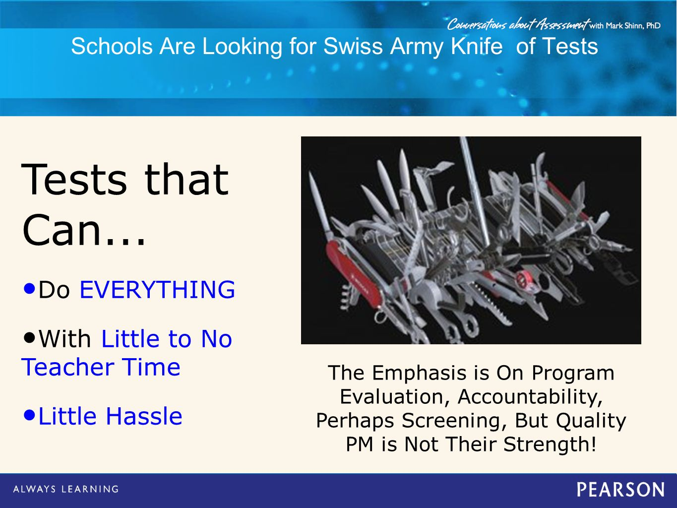 Schools Are Looking for Swiss Army Knife of Tests Tests that Can... Do EVERYTHING With Little to No Teacher Time Little Hassle The Emphasis is On Prog
