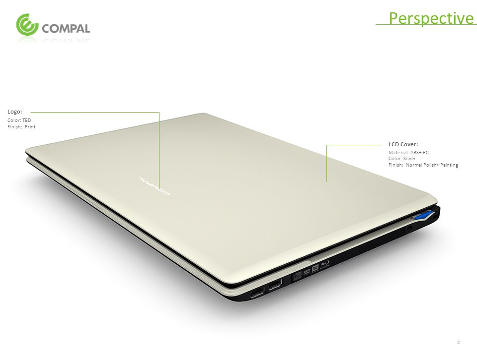Version5 LCD Cover: Material: ABS+ PC Color: Silver Finish: Normal Polish+ Painting Logo: Color: TBD Finish: Print Perspective