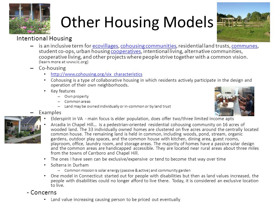 Other Housing Models Intentional Housing – is an inclusive term for ecovillages, cohousing communities, residential land trusts, communes, student co-