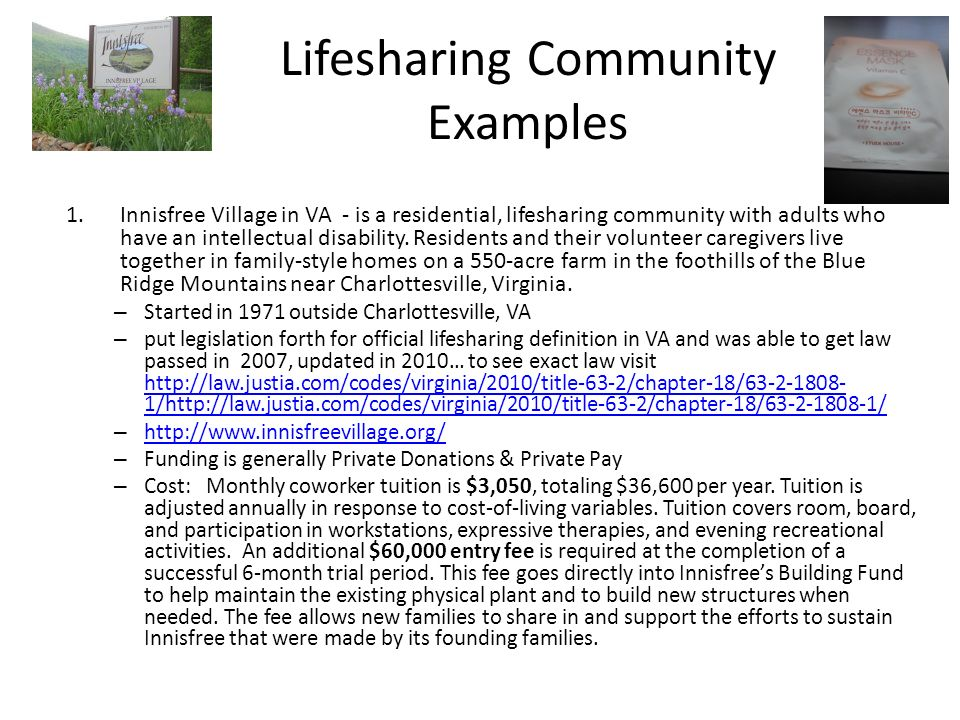 Lifesharing Community Examples 1.Innisfree Village in VA - is a residential, lifesharing community with adults who have an intellectual disability. Re