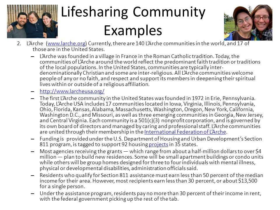 Lifesharing Community Examples 2. LArche (www.larche.org) Currently, there are 140 LArche communities in the world, and 17 of those are in the United