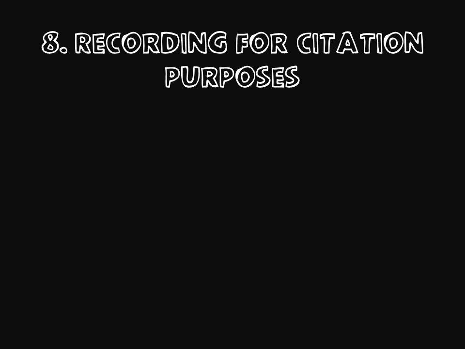 8. Recording for citation purposes