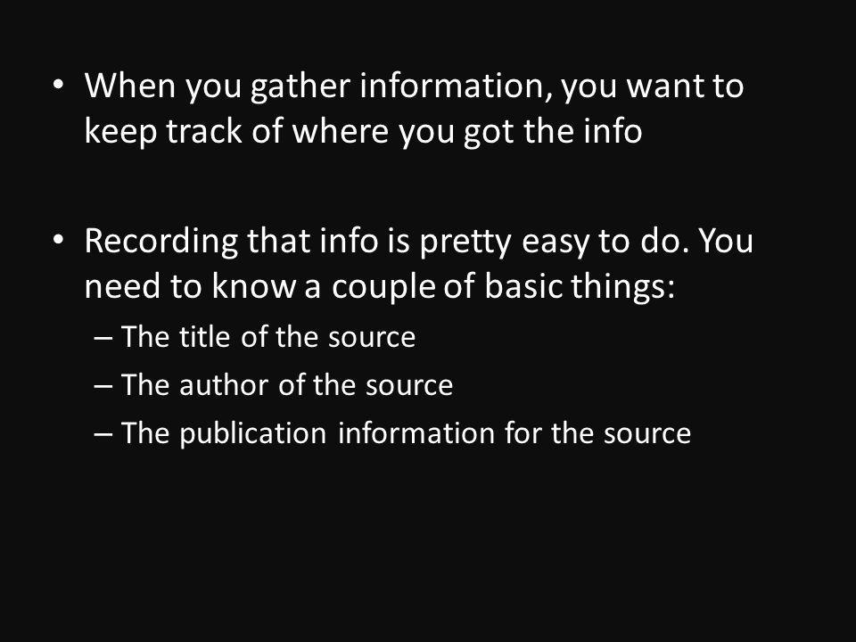 When you gather information, you want to keep track of where you got the info Recording that info is pretty easy to do.