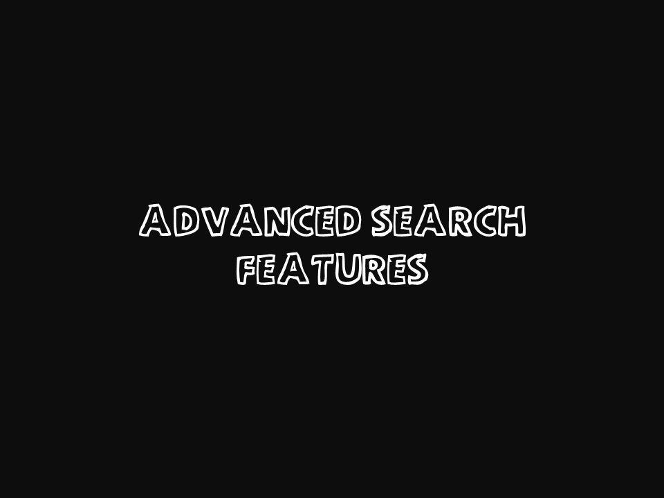 ADVANCED SEARCH FEATURES