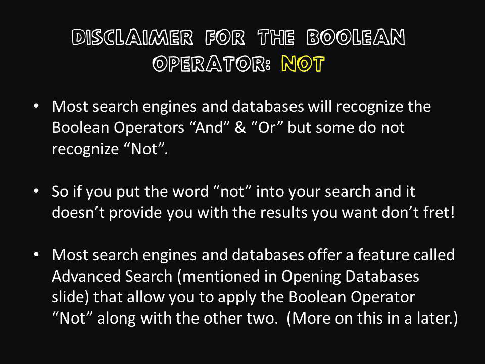 Disclaimer for The boolean operator: not Most search engines and databases will recognize the Boolean Operators And & Or but some do not recognize Not.