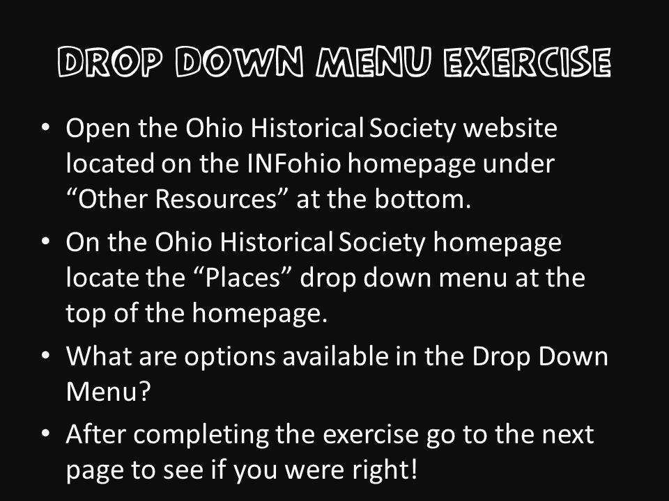 Drop Down Menu exercise Open the Ohio Historical Society website located on the INFohio homepage under Other Resources at the bottom.