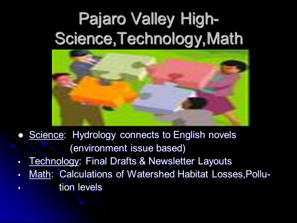 Pajaro Valley High- Science,Technology,Math Science: Hydrology connects to English novels Science: Hydrology connects to English novels (environment i