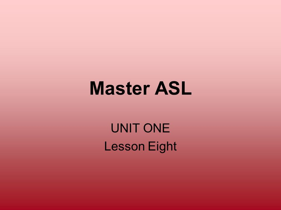 Master ASL UNIT ONE Lesson Eight