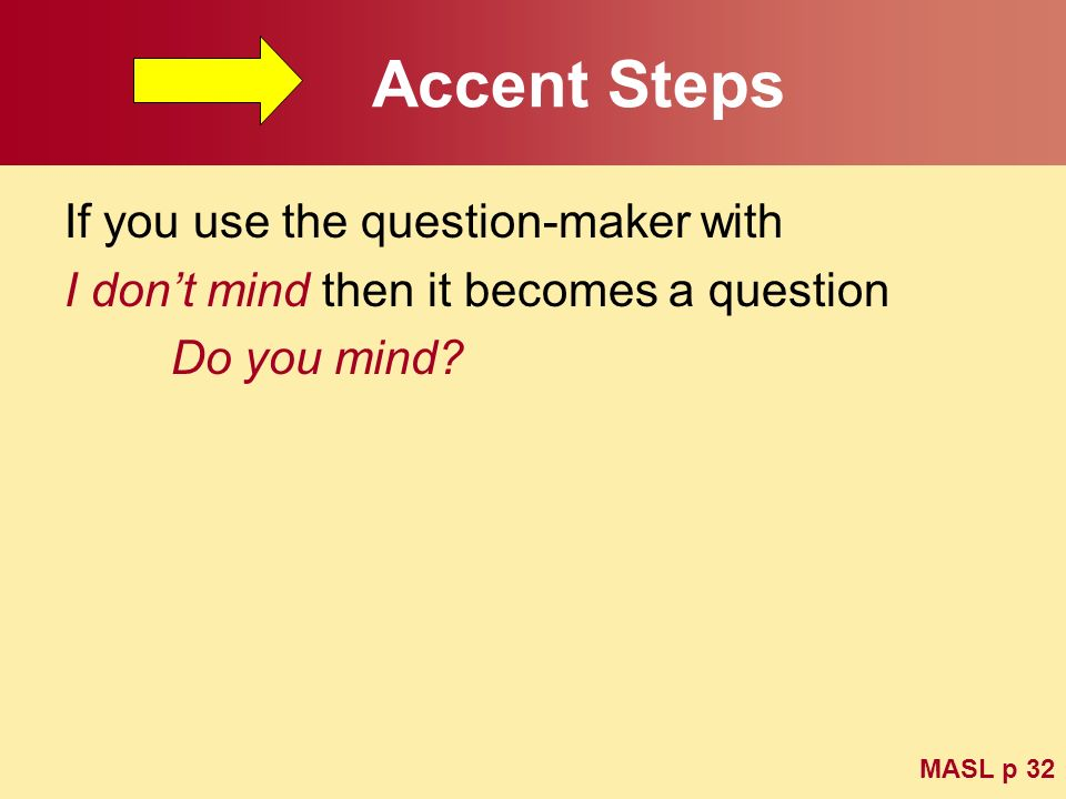 Accent Steps If you use the question-maker with I dont mind then it becomes a question Do you mind? MASL p 32
