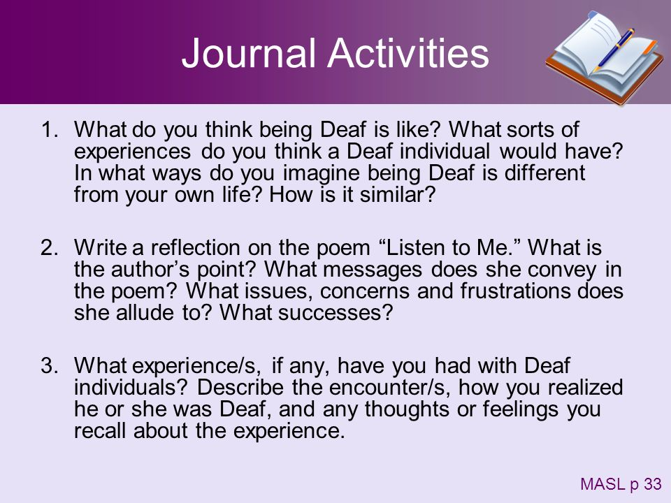 Journal Activities 1.What do you think being Deaf is like? What sorts of experiences do you think a Deaf individual would have? In what ways do you im