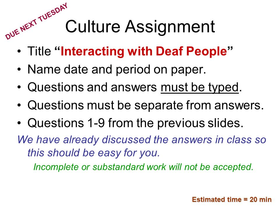 Culture Assignment Title Interacting with Deaf People Name date and period on paper. Questions and answers must be typed. Questions must be separate f