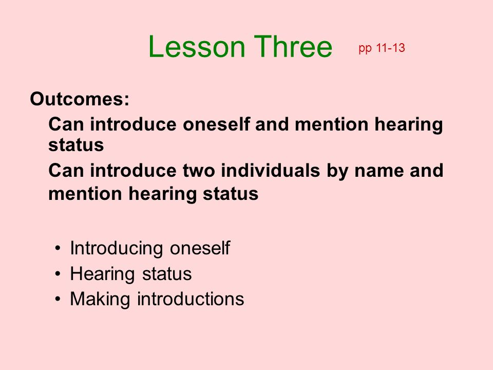 Outcomes: Can introduce oneself and mention hearing status Can introduce two individuals by name and mention hearing status Introducing oneself Hearin