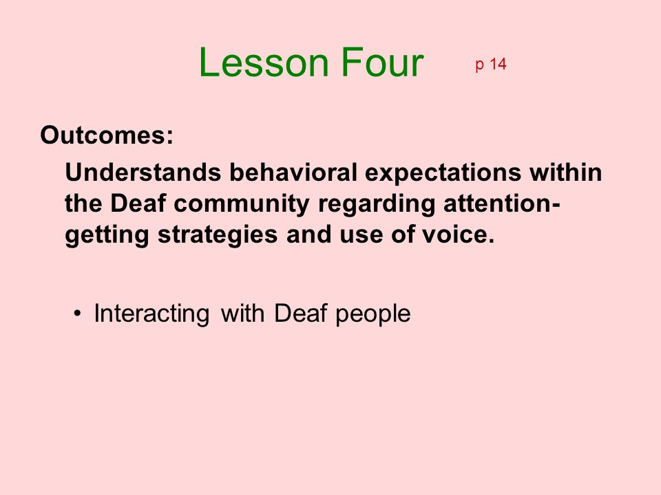 Outcomes: Understands behavioral expectations within the Deaf community regarding attention- getting strategies and use of voice. Interacting with Dea