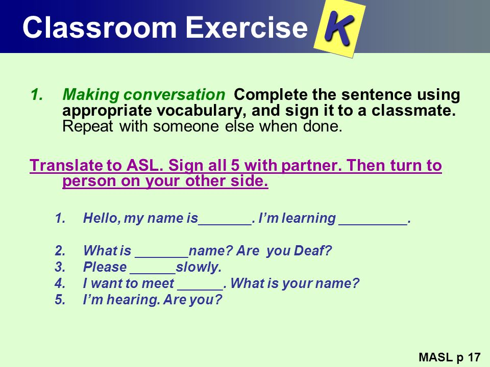 Classroom Exercise 1.Making conversation Complete the sentence using appropriate vocabulary, and sign it to a classmate. Repeat with someone else when