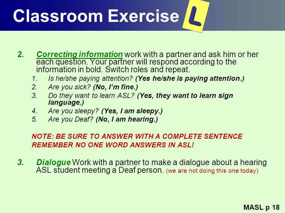 Classroom Exercise 2.Correcting information work with a partner and ask him or her each question. Your partner will respond according to the informati