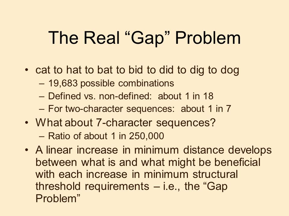 The Real Gap Problem cat to hat to bat to bid to did to dig to dog –19,683 possible combinations –Defined vs. non-defined: about 1 in 18 –For two-char