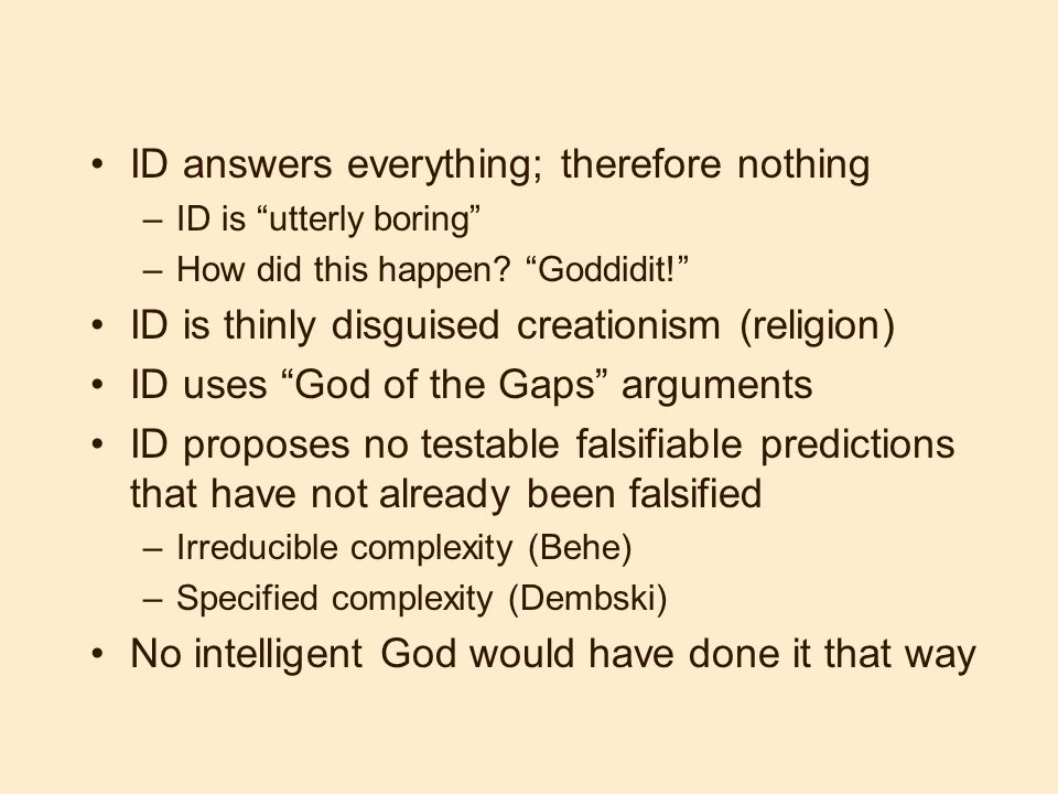 ID answers everything; therefore nothing –ID is utterly boring –How did this happen? Goddidit! ID is thinly disguised creationism (religion) ID uses G