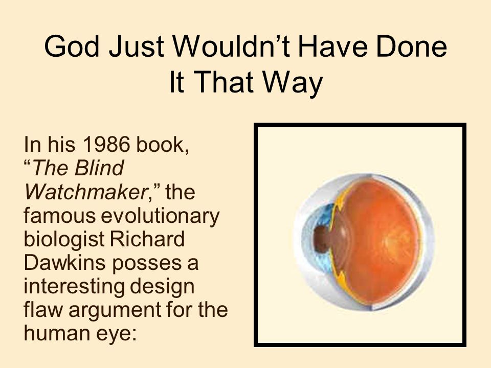 God Just Wouldnt Have Done It That Way In his 1986 book,The Blind Watchmaker, the famous evolutionary biologist Richard Dawkins posses a interesting d