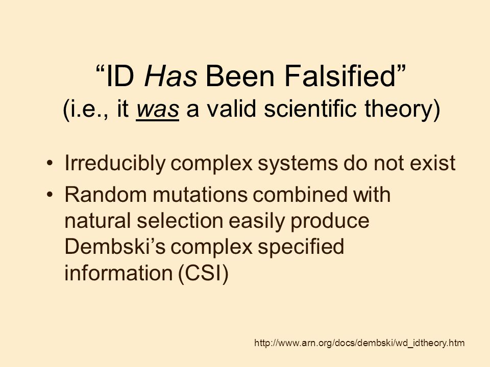ID Has Been Falsified (i.e., it was a valid scientific theory) Irreducibly complex systems do not exist Random mutations combined with natural selecti