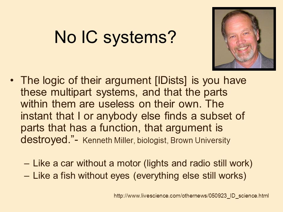 No IC systems? The logic of their argument [IDists] is you have these multipart systems, and that the parts within them are useless on their own. The