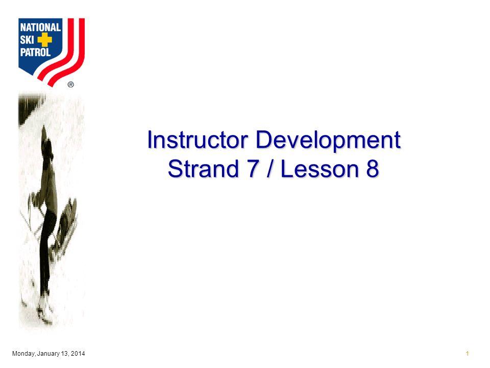 Monday, January 13, 20141 Instructor Development Strand 7 / Lesson 8