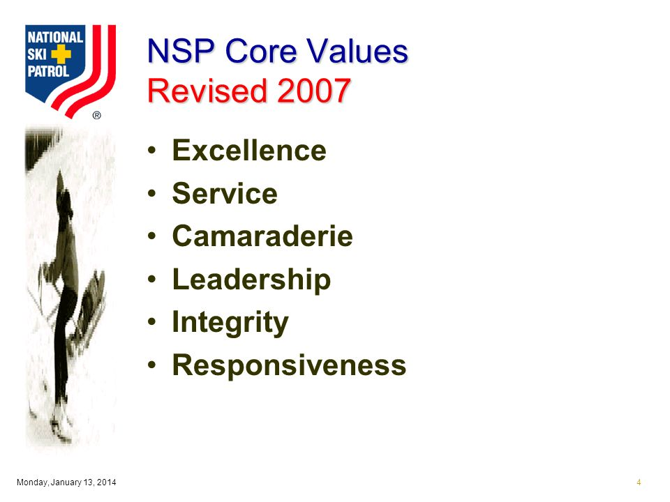 Monday, January 13, 20144 NSP Core Values Revised 2007 Excellence Service Camaraderie Leadership Integrity Responsiveness