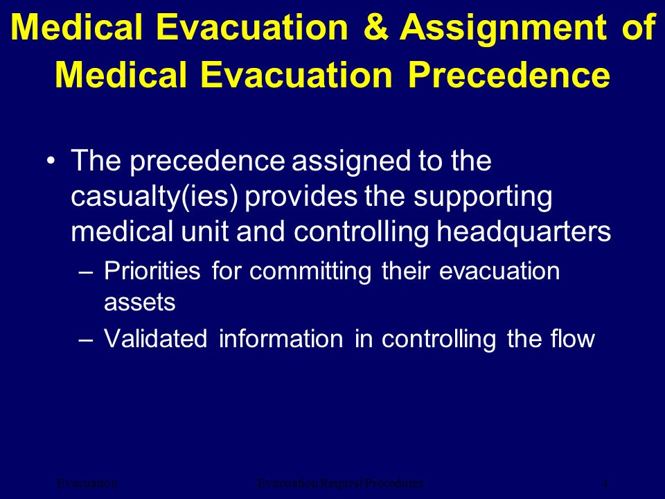 Evacuation4Evacuation Request Procedures The precedence assigned to the casualty(ies) provides the supporting medical unit and controlling headquarter