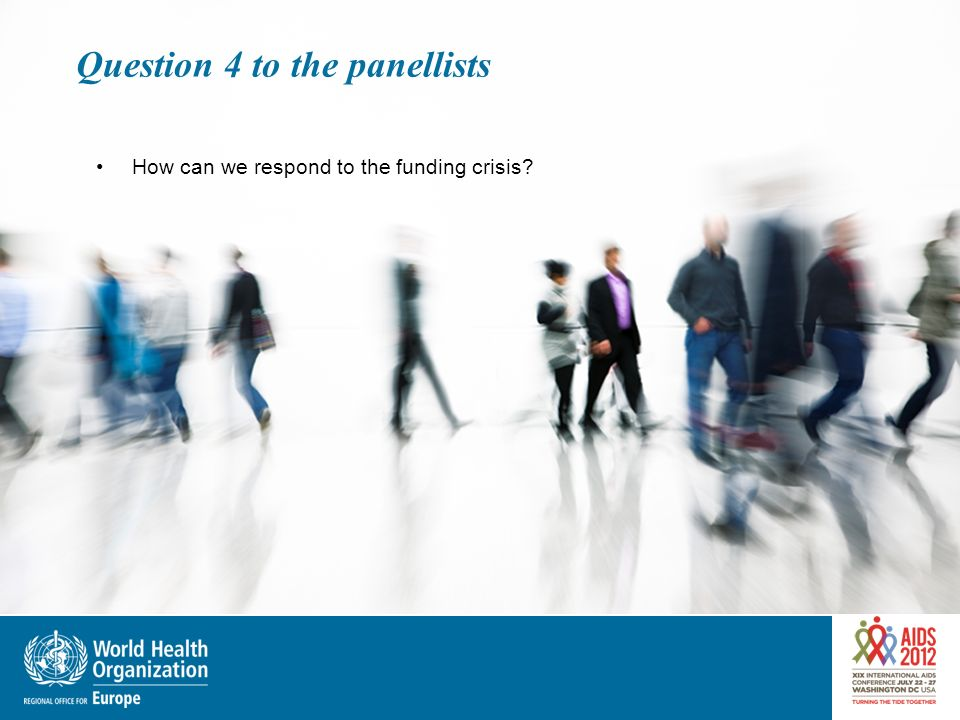 Question 4 to the panellists How can we respond to the funding crisis?