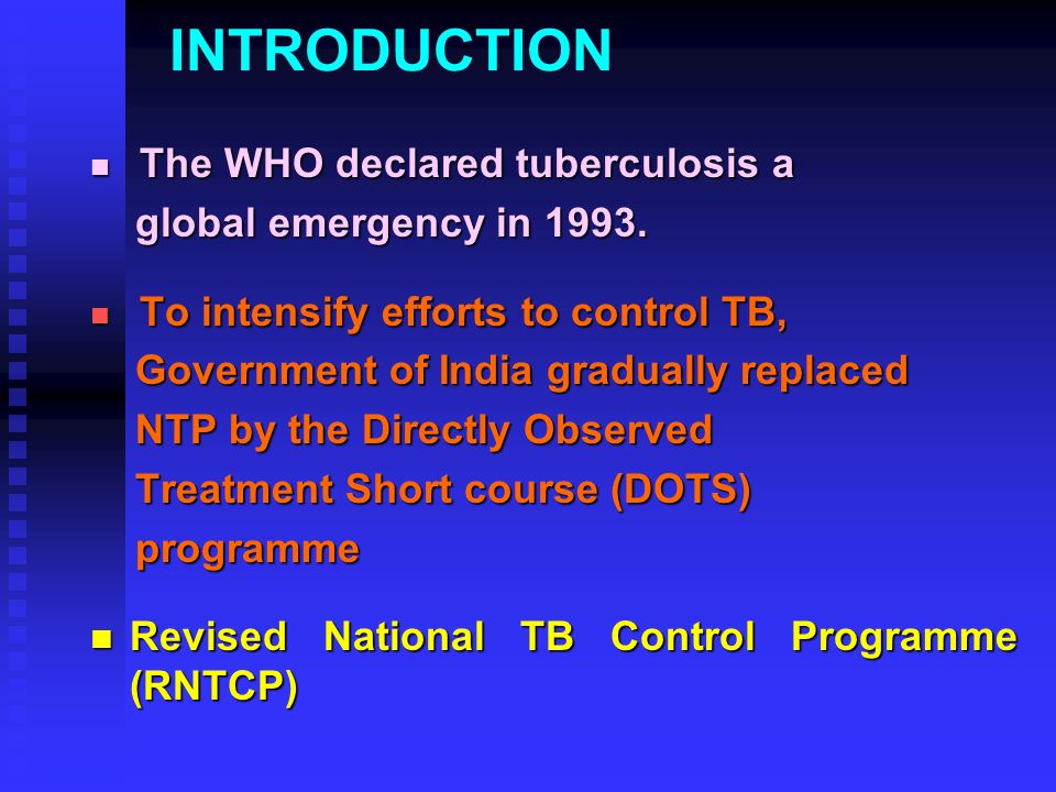 INTRODUCTION The WHO declared tuberculosis a The WHO declared tuberculosis a global emergency in 1993. global emergency in 1993. To intensify efforts
