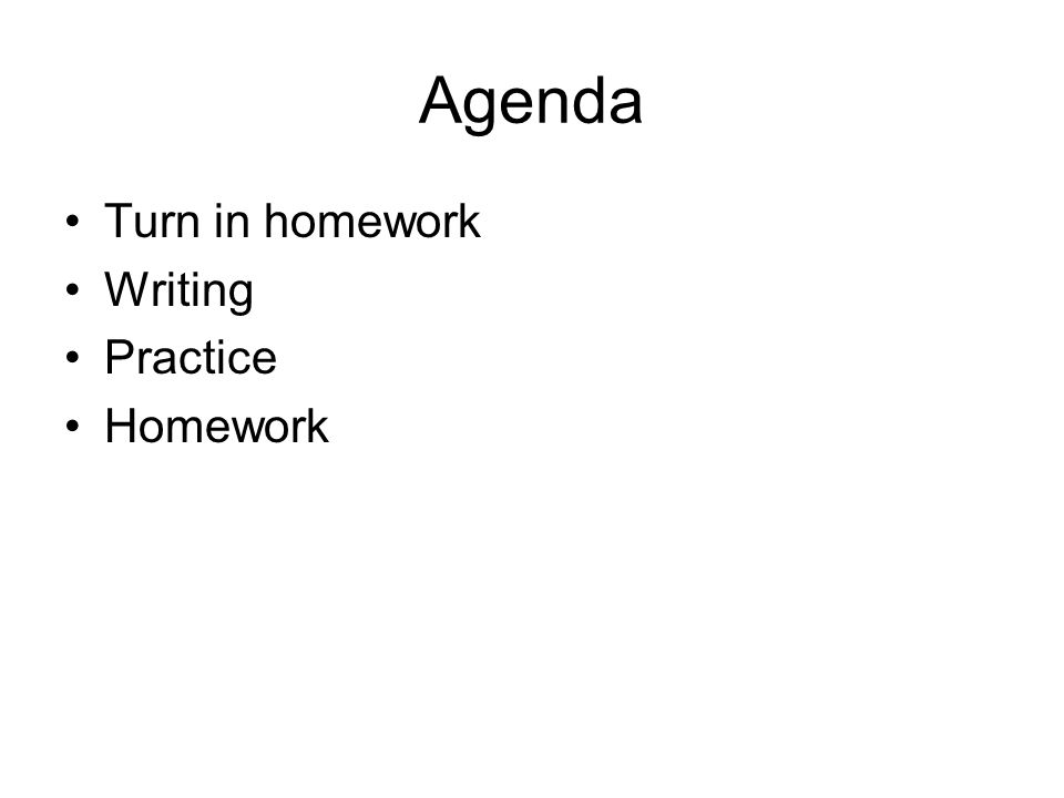 Agenda Turn in homework Writing Practice Homework