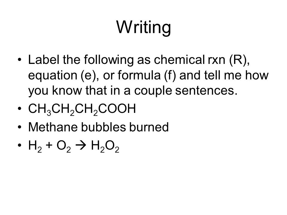 Writing continued Name the five types of chemical reactions and tell me how to determine what type of rxn is going on according to a chemical equation.