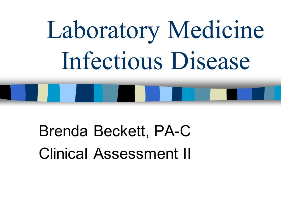 Laboratory Medicine Infectious Disease Brenda Beckett, PA-C Clinical Assessment II