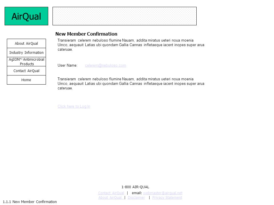2.16 Modify User Profile Modify User Profile AirQual About AirQualModify User ProfileCustomer SupportLogoutChange UserSearch First Name: * Middle Initial: City: * State: *Zip Code: * E-mail Address: * Company: * Phone Number: Country: * Type of Business Activity: Submit Last Name: * Address Line 1: * Address Line 2: Profession: * Change Password Forgot Password.
