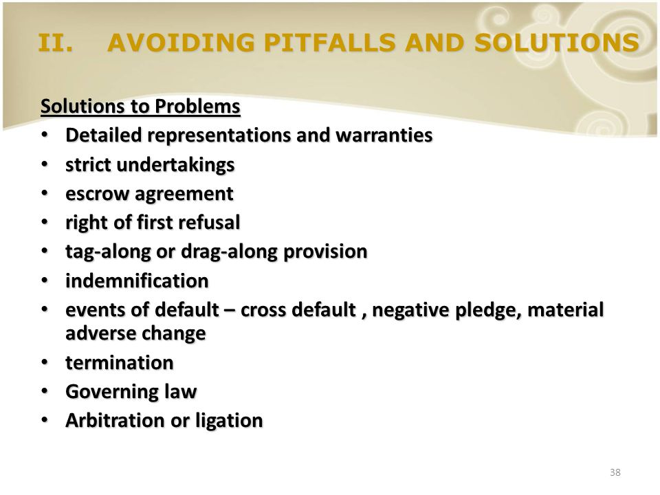 38 II.AVOIDING PITFALLS AND SOLUTIONS Solutions to Problems Detailed representations and warranties Detailed representations and warranties strict und