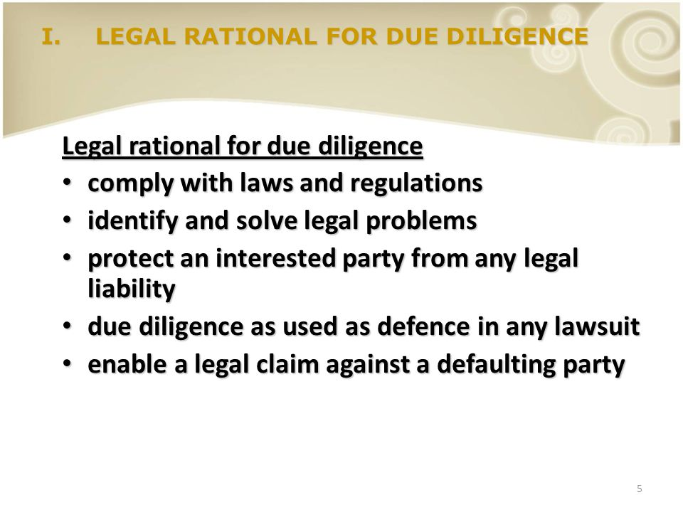 5 Legal rational for due diligence comply with laws and regulations comply with laws and regulations identify and solve legal problems identify and so