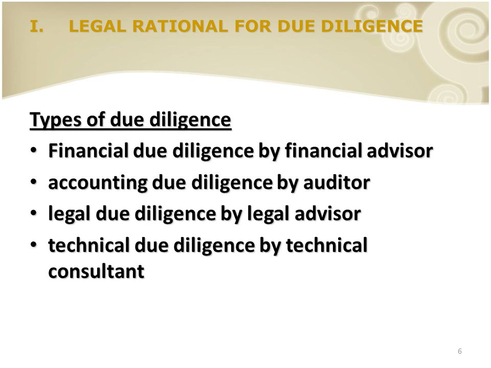 6 Types of due diligence Financial due diligence by financial advisor Financial due diligence by financial advisor accounting due diligence by auditor