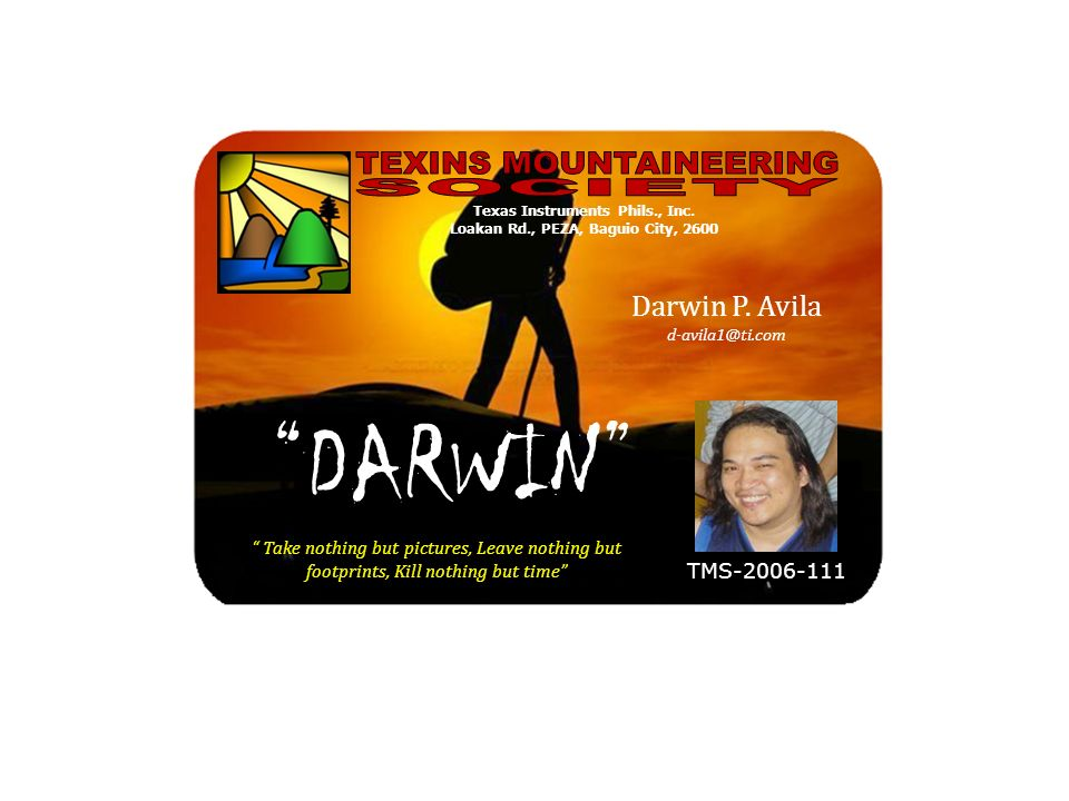 Take nothing but pictures, Leave nothing but footprints, Kill nothing but time TMS-2006-111 Darwin P. Avila d-avila1@ti.com DARWIN Texas Instruments P
