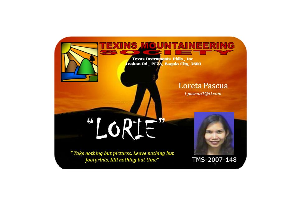 Take nothing but pictures, Leave nothing but footprints, Kill nothing but time TMS-2007-148 Loreta Pascua l-pascua1@ti.com LORIE Texas Instruments Phi